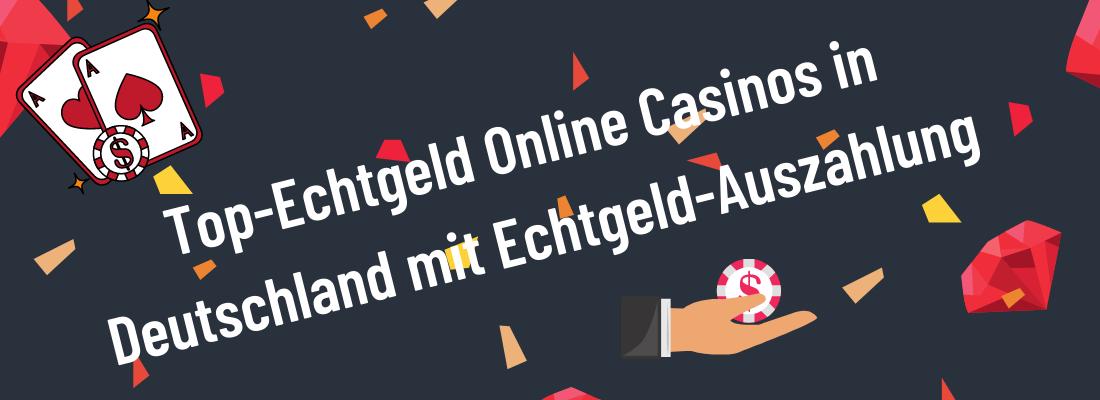 Top-Echtgeld Online Casinos in Deutschland mit Echtgeld-Auszahlung